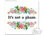 It's not a phase. Modern floral Cross Stitch Pattern. Empowerment. Digital Download PDF.