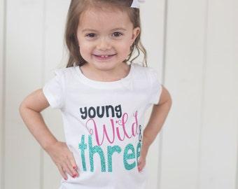 Young Wild and Three, Three Years Old, Birthday Shirt, 3 Years Old, Wild Child, Third Birthday Shirt, 3rd Birthday Shirt, 3rd Birthday Party