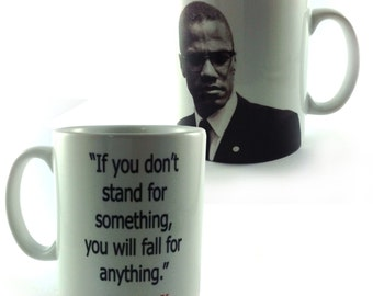 If You Don't Stand For Something You Will Fall For Anything Malcolm X Inspirational Quote Mug Cup Gift Present
