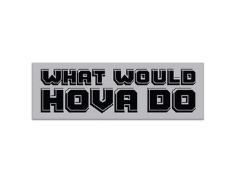 What would Hova do - Watch the Throne Kanye & Jay-Z - Bumper sticker