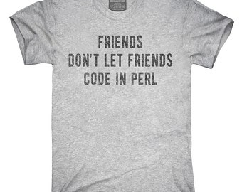 Friends Don't Let Friends Code In Perl T-Shirt, Hoodie, Tank Top, Gifts