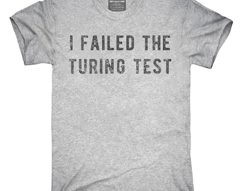 I Failed The Turing Test T-Shirt, Hoodie, Tank Top, Gifts