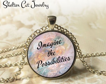 """Imagine The Possibilities Necklace - 1-1/4"""" Circle Pendant or Key Ring - Handmade Wearable Photo Art Jewelry - Inspirational, Motivational"""