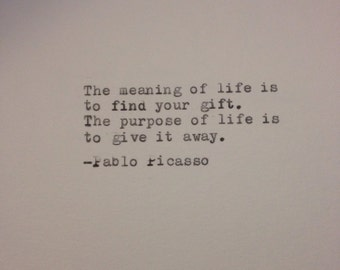 Hand Typed Typewriter Quote - Pablo Picasso - The meaning of life