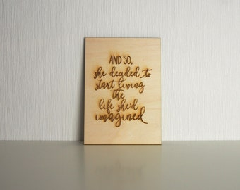 And so, she decided to start living the life she'd imagined - quote on wood - small wooden sign - wooden card - positive quote