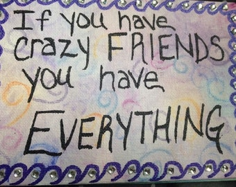If you have crazy friends you have everything 5x7 wall art friendship friends