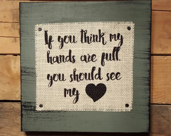 If You Think My Hands Are Full You Should See My Heart, Mothers Day Gift, Gift For Mom, Mom Quote, Distressed Sign, Rustic Decor