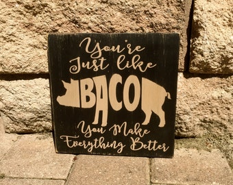 You're Just Like Bacon, You Make Everything Better, Bacon, Wood Sign, Hand Painted