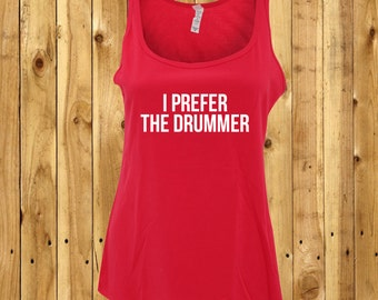 I Prefer The Drummer, Drummer Tank Top, Women's Concert T-Shirt, Here For The Drummer, Drummer Love Vest, Funny Women's Tee, Gifts For Her