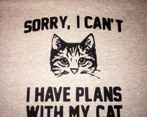 sorry i cant i have plans with my cat shirt; cat tshirt; cat tee; cat; cat shirt; novelty shirt; funny shirts; statement tshirts