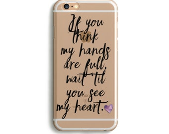 H153 - If you think my hands are full, wait till you see my heart  - Mother's Day Gift phone case Inspirational Quote phone cover