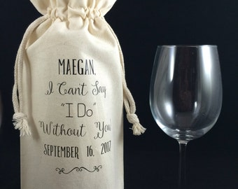 Bridesmaid Gift, Bridesmaid Wine Bag, I Can't Say I Do Without You Personalized Wine Bag, Will You Be My Bridesmaid Personalized Wine Bag