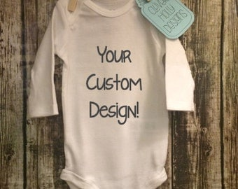 Personalized Onesie, Custom Onesie, Your Text and Graphic Here Onesie - (long sleeve or short sleeve)