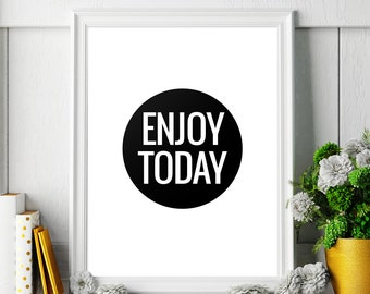 Art Digital Print 'Enjoy Today' Printable Poster Typography Monochrome Inspiration Motivational Quote Giclee Wall Art Digital Download