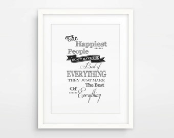 Inspirational Art Print / The Happiest People Don't Have The Best Of Everything / Instant Download / Digital Wall Art / Inspirational Art