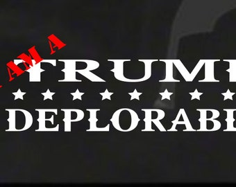 I Am A Trump Deplorable (M57) USA Vinyl Sticker Car/truck American Window Decal