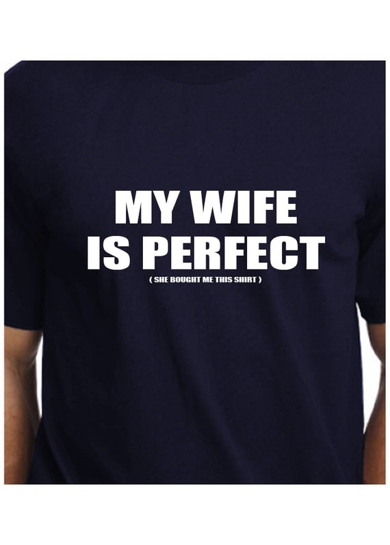 perfect wife tshirt t shirt t shirt tee my wife is perfect she
