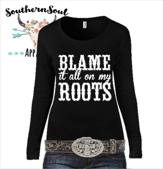 Blame It All On My Roots Country Long Sleeve, Country Shirt, Country Tank Top, Country Music, Country Quotes, Concert Shirt