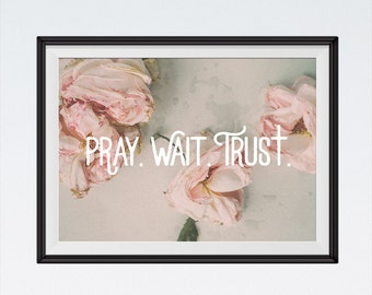 INSTANT DOWNLOAD Bible Verse Print, Inspirational quote, Kitchen Sign, Kitchen Wall Decor, Pray Sign,  Floral Print - Pray. Wait. Trust.