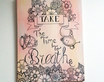 Take The Time to Breath - Quote Canvas Paint & Ink Doodle