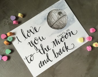 "StarWars Original Calligraphy & Watercolor Valentine ""Thats No Moon"" Love You To The Moon and Back"