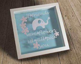 If Friends were flowers,framed paper cut, friendship gift, paper cut gift,