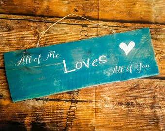 All of me loves all of you custom wood sign