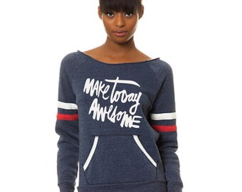 Inspirational Sweatshirt: Make Today Awesome