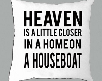 """Heaven is a little closer in a home on a houseboat, on a white pillow cover 14""""x14"""", houseboat decor, boat decor, house boat"""