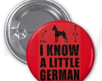 """Min Pin Miniature Pinscher """"I Know a Little German"""" Button 1.25''"""