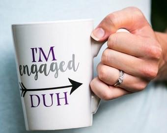 I'm engaged DUH, Engagement Coffee Mug, Future Bride Gift, Engagement Gift, Fiance Gift, Proposal Gift, Bride Mug, Wedding Mug, Engaged Cup