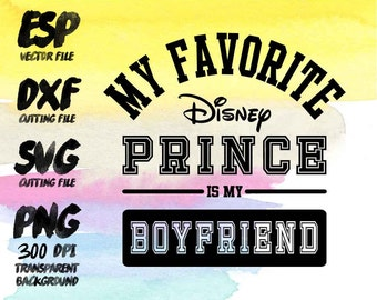 My favorite disney prince is my Boyfriend Clipart , SVG Cutting , ESP Vectors files , T shirt , iron on , sticker ,Personal Use