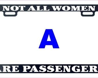 Not all women are passengers license plate frame