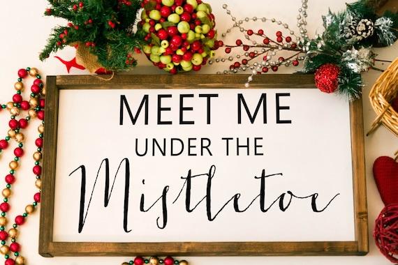 Meet Me Under The Mistletoe Meet Me Under The Mistletoe Sign