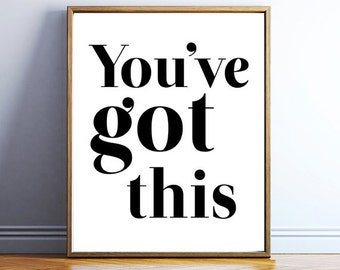 You've got this digital poster - inspiring quote download - inspiring typography print - poster printable quote wall art - INSTANT DOWNLOAD