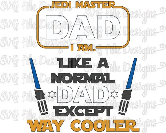 Star Wars Jedi Dad Like A Normal Dad Except Way by ...