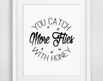 You Catch More Flies With Honey, Quote Prints, Inspirational Quotes, Printable Quotes, Wall Art Quotes, Kitchen Decor, Gifts, Typography Art