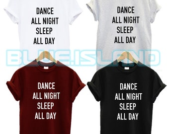 dance all night sleep all day t shirt  happy im swag dope fashion gym fitness tumblr quote slogan club party fantasy mens womans unisex