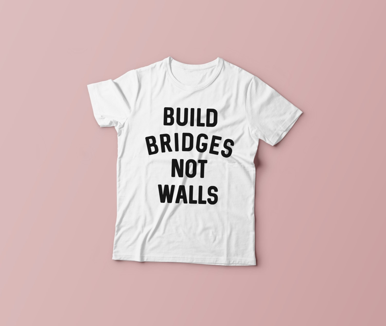 Design your own t shirt montreal - Build Bridges Not Walls Shirt Love Trumps Hate Tee Anti Trump T Shirt Hillary Clinton Tee Vote Hillary Unisex Mens Womens T Shirt