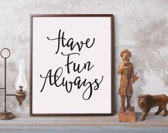 Have Fun Always, printable quote, printable art, downloadable print, modern   wall art, typography print, motivational print,
