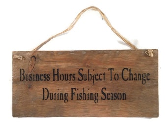 Business Hours Subject To Change During Fishing Season - Gift For Boss - Gift For Fisherman - Store Hours Sign - Man Cave Wall Decor