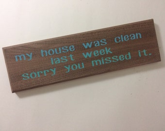 my house was clean last week - funny sign - messy house sign - funny messy house sign - housewarming gift - funny gift - hand painted - sign