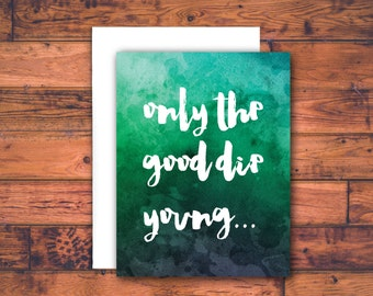 only the good die young - sympathy card, grief card, bereavement card