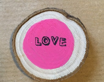 SALE Love Gift, Fridge Magnet, Rustic Decor, Love, Wedding, Gifts For Her, Wooden Magnet, Wood Slice, Pink, Hand Painted Wood Slice
