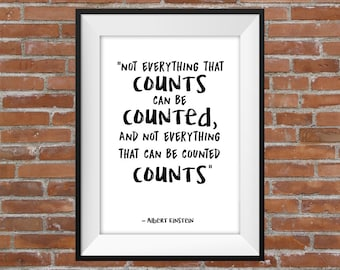 Not Everything That Counts Can Be Counted, And Not Everything That Can Be Counted Counts - Albert Einstein Quote - Typography Digital Print