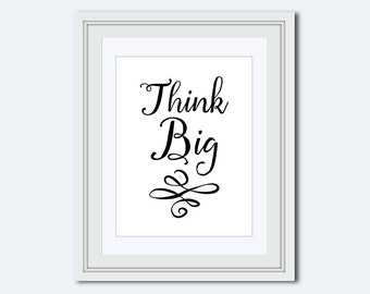 Think Big printable - black and white print - printable quote - wall art prints - positive quotes - Inspirational Quote - calligraphy prints