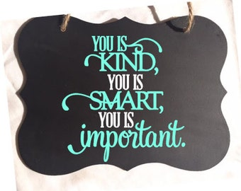 You Is Kind Smart and Important Chalkboard Sign