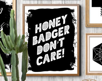 "Fun gift print quote ""Honey Badger Don't Care"" gift wall art decor funny art home decor art quote home fun quote fun printable home gift art"