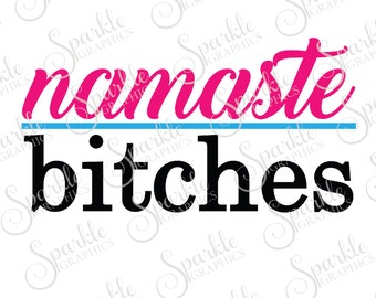 Namaste Bitches Cut File Namaste Adult Yoga Humerous Funny Funny Yoga Clipart Svg Dxf Eps Png Silhouette Cricut Cut File Commercial Use