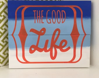 """The Good Life sign - hand painted - 8""""x7"""""""